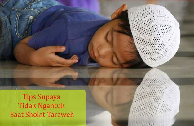 Tips Supaya Tidak Ngantuk Sholat Taraweh