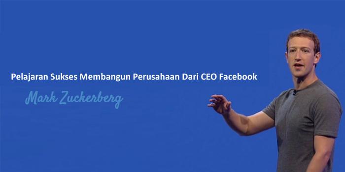 Cara Membangun Bisnis yang Sukses Mark Zuckerberg
