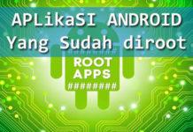 Aplikasi Untuk Android Yang Sudah Diroot