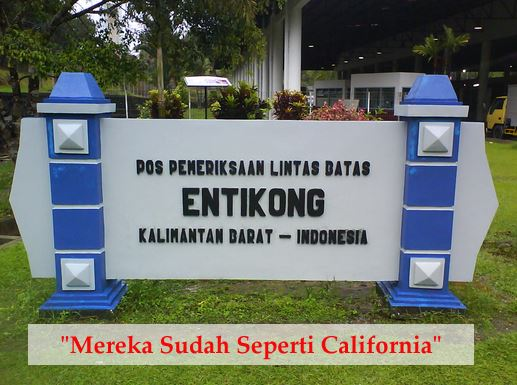 Entikong Kalimantan Barat seperti California