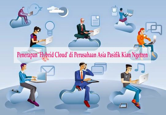 Penerapan Hybrid Cloud di Perusahaan Asia Pasifik
