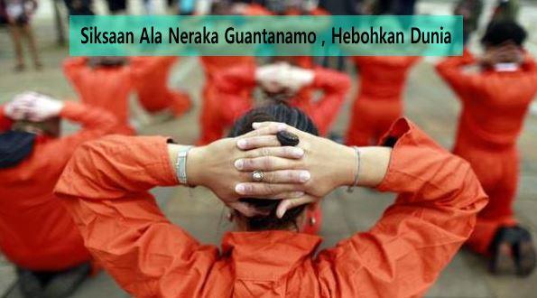 Siksaan Ala Neraka Guantanamo , Hebohkan Dunia