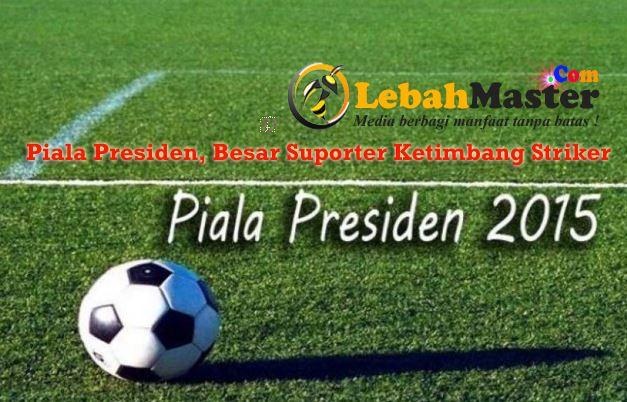Piala Presiden 2015 Event Sepakbola Indonesia