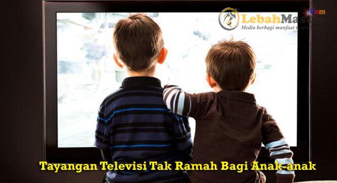 Tayangan Televisi Tak Ramah Bagi Anak Anak