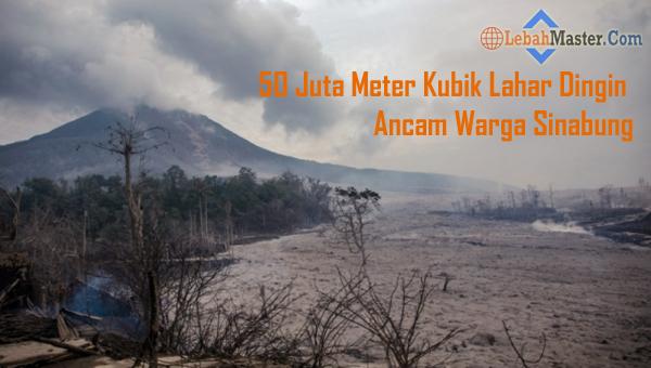 50 Juta Meter Kubik Lahar Dingin Ancam Warga Sinabung