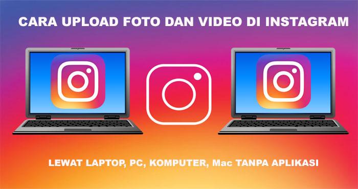 Cara upload foto di instagram lewat laptop