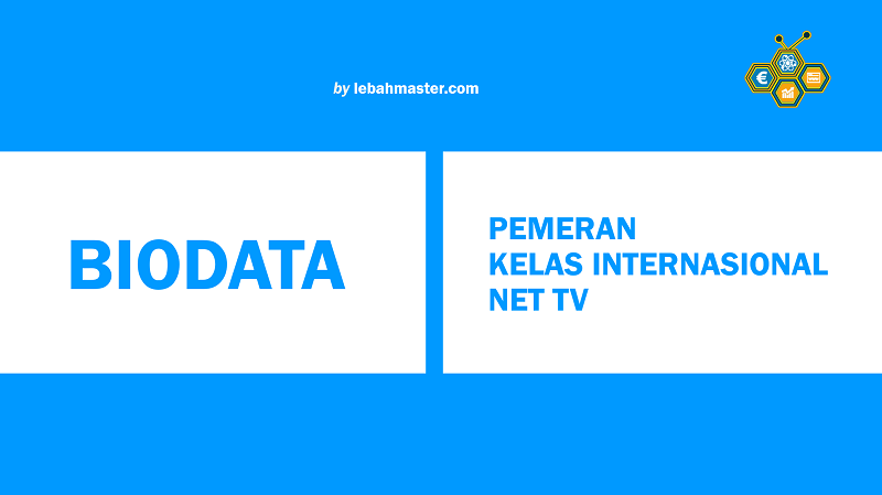 Biodata Pemain Kelas Internasional Net TV